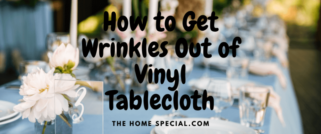How to Get Wrinkles Out of Vinyl Tablecloth